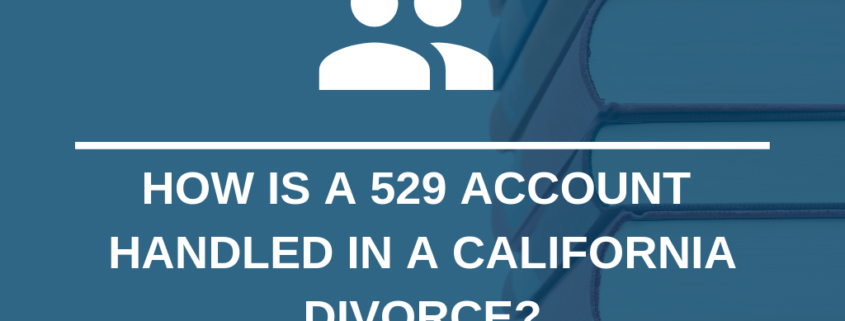How is a 529 Account Handled in a California Divorce?